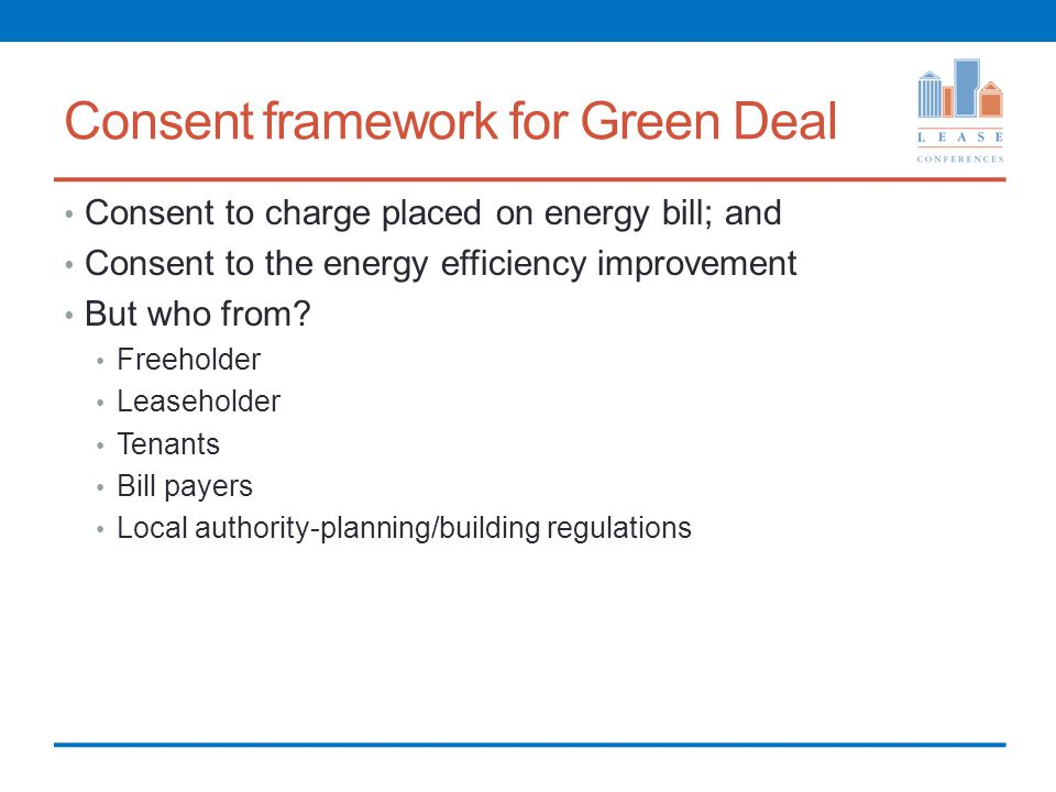 Consent framework for Green Deal Consent to charge placed on energy bill; and Consent to the energy efficiency improvement But who from.