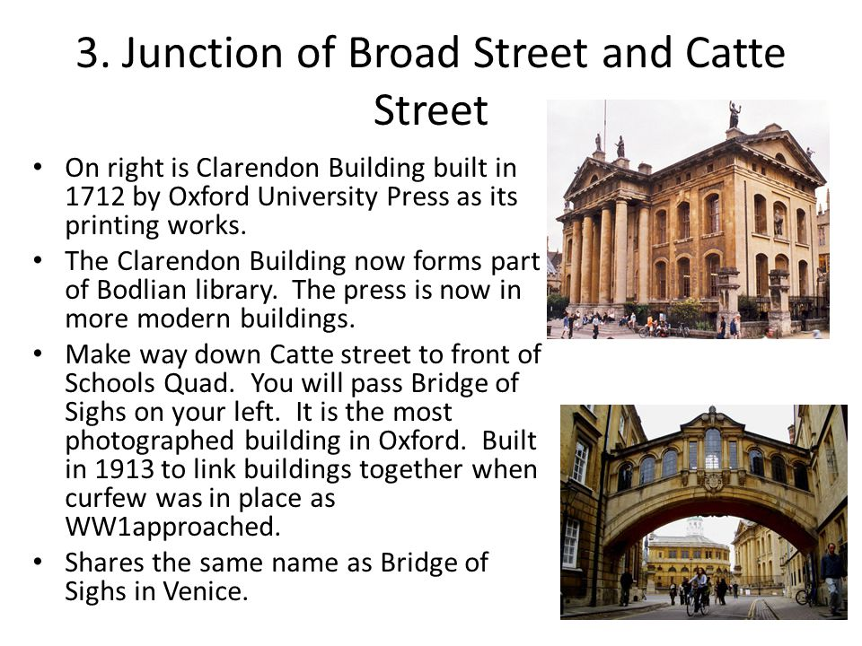 3. Junction of Broad Street and Catte Street On right is Clarendon Building built in 1712 by Oxford University Press as its printing works. The Claren