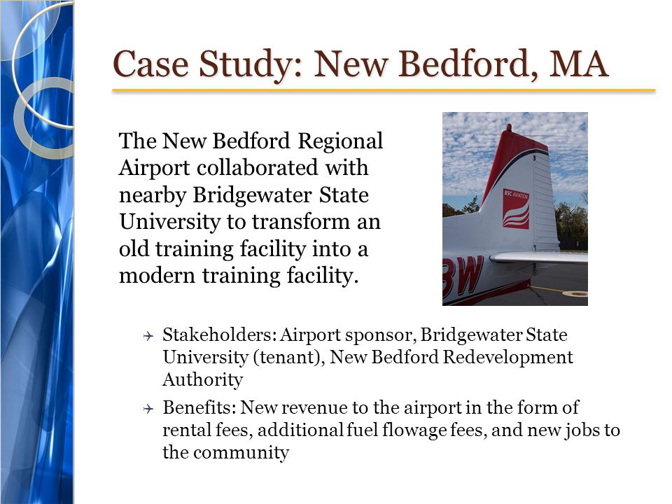 Case Study: New Bedford, MA The New Bedford Regional Airport collaborated with nearby Bridgewater State University to transform an old training facili