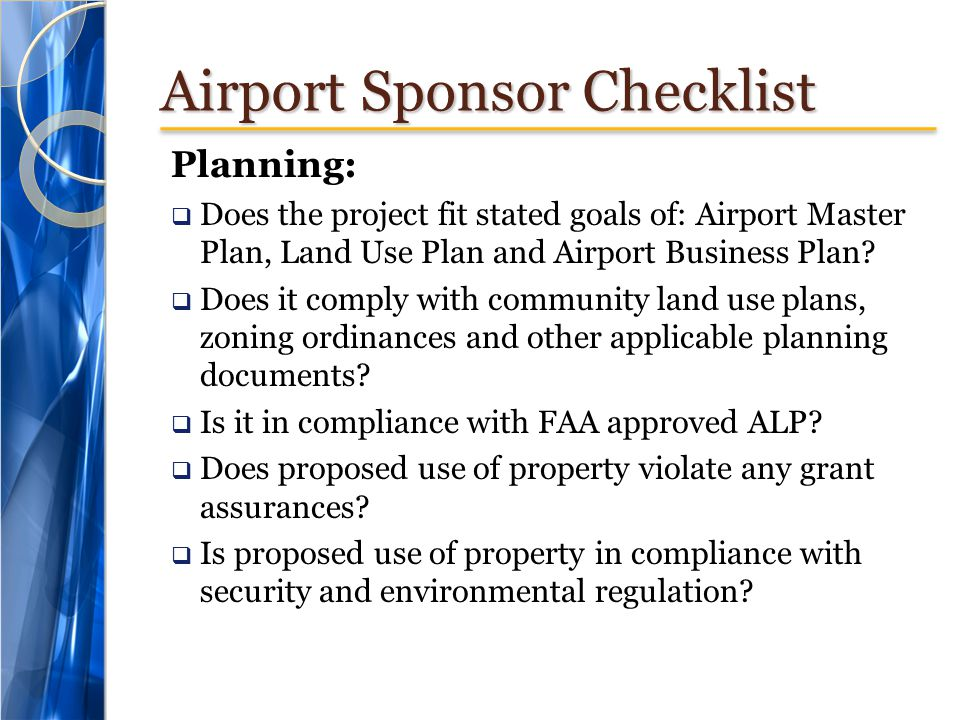 Airport Sponsor Checklist Planning:  Does the project fit stated goals of: Airport Master Plan, Land Use Plan and Airport Business Plan?  Does it co