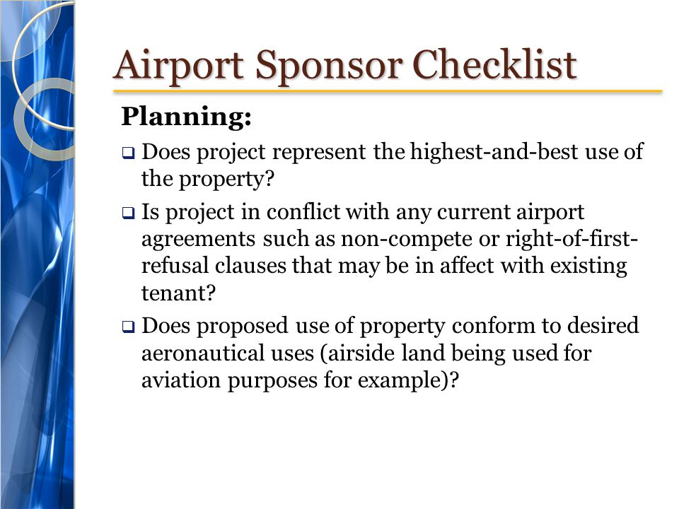 Airport Sponsor Checklist Planning:  Does project represent the highest-and-best use of the property?  Is project in conflict with any current airpo