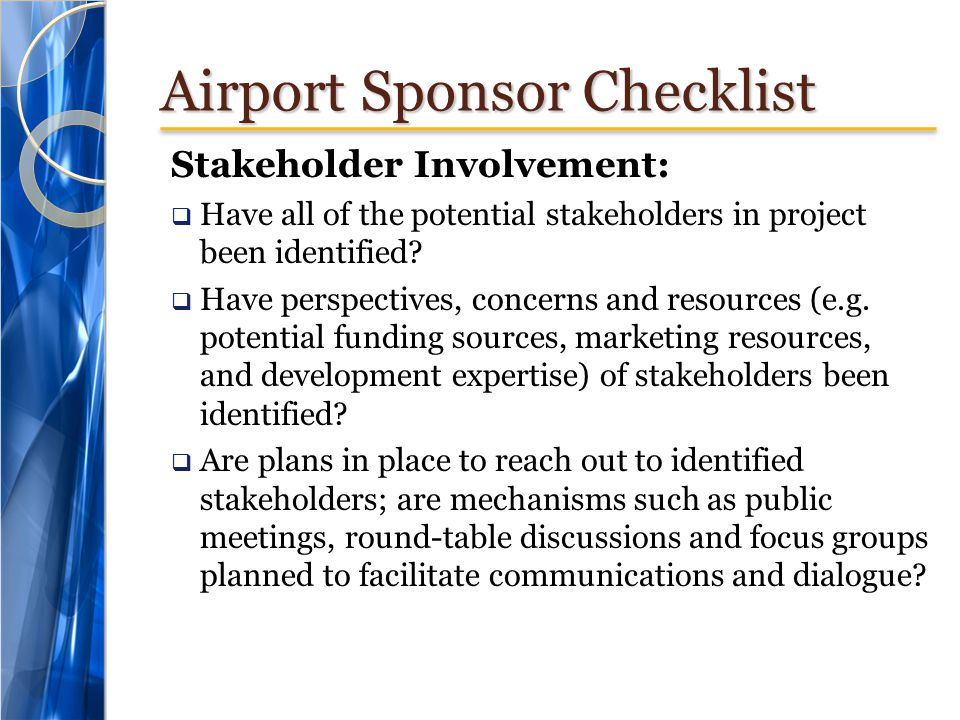 Airport Sponsor Checklist Stakeholder Involvement:  Have all of the potential stakeholders in project been identified.
