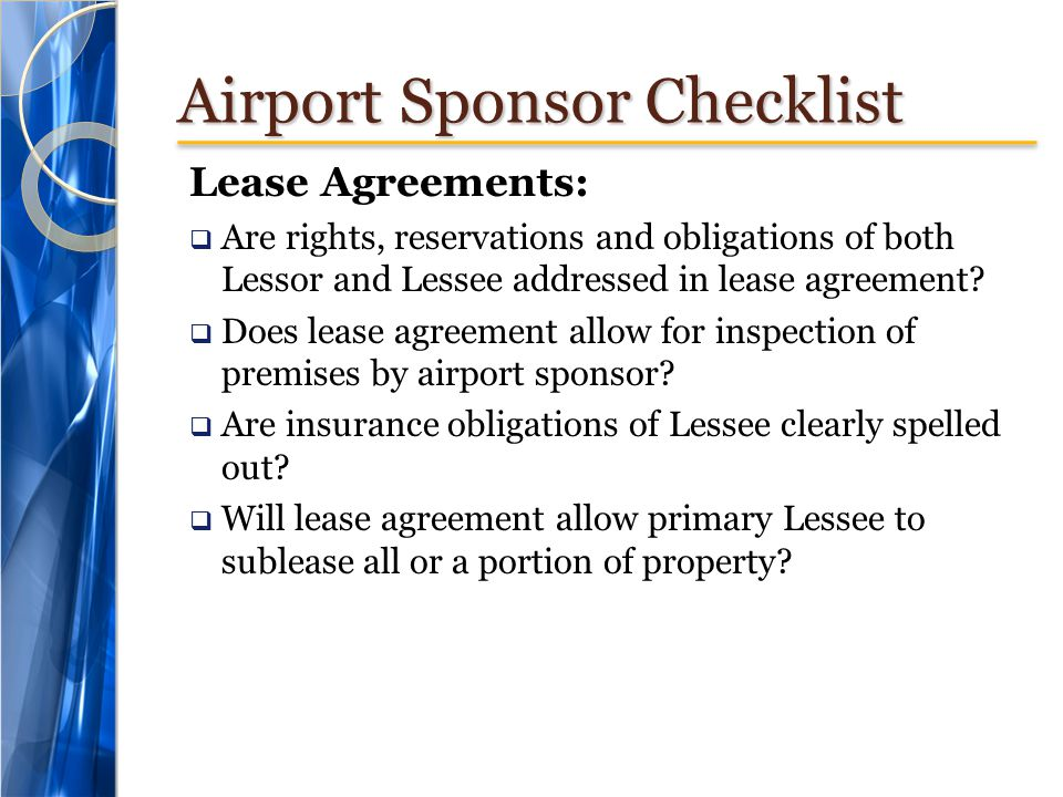 Airport Sponsor Checklist Lease Agreements:  Are rights, reservations and obligations of both Lessor and Lessee addressed in lease agreement.