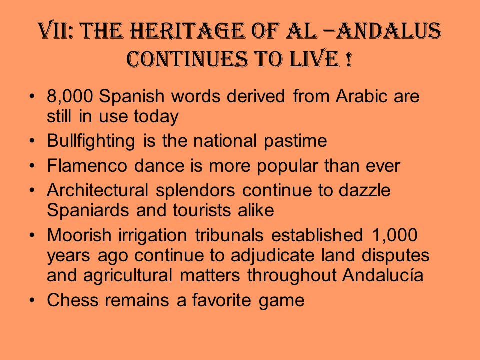 VII: The Heritage of Al –Andalus continues to live .