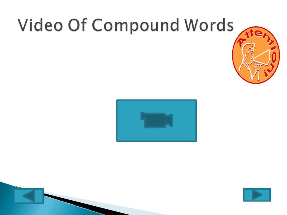  After read and review what is compound words the students will watch a video make a click in the next page that is a video bottom.
