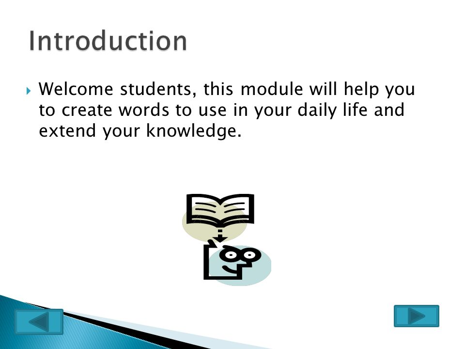 Welcome students, this module will help you to create words to use in your daily life and extend your knowledge.