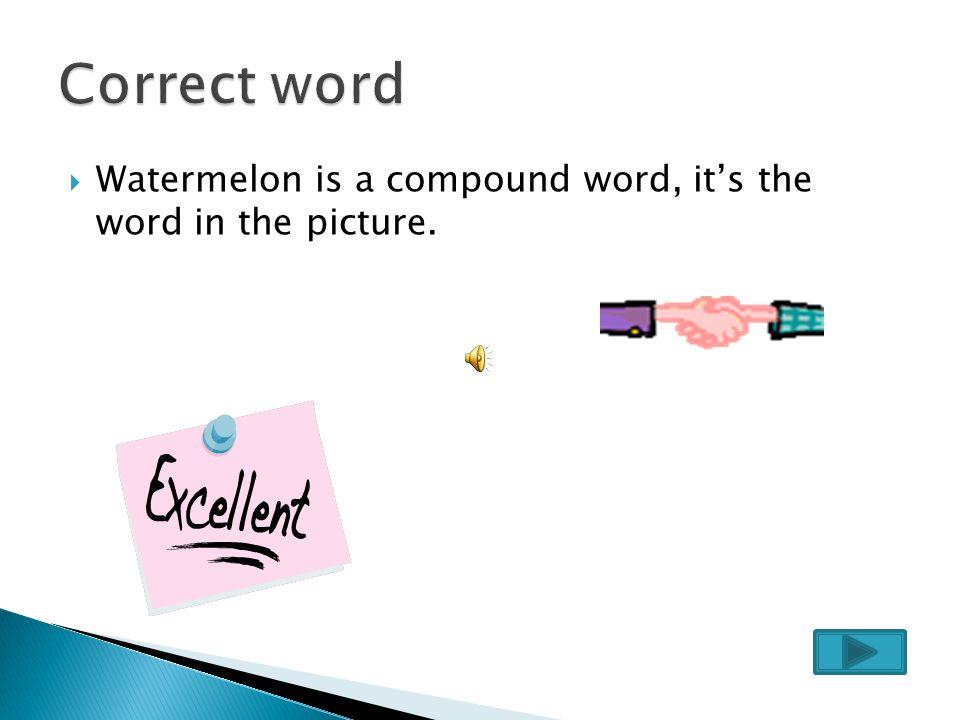 a)watermelonwatermelon b)houseboathouseboat c)eyeballeyeball