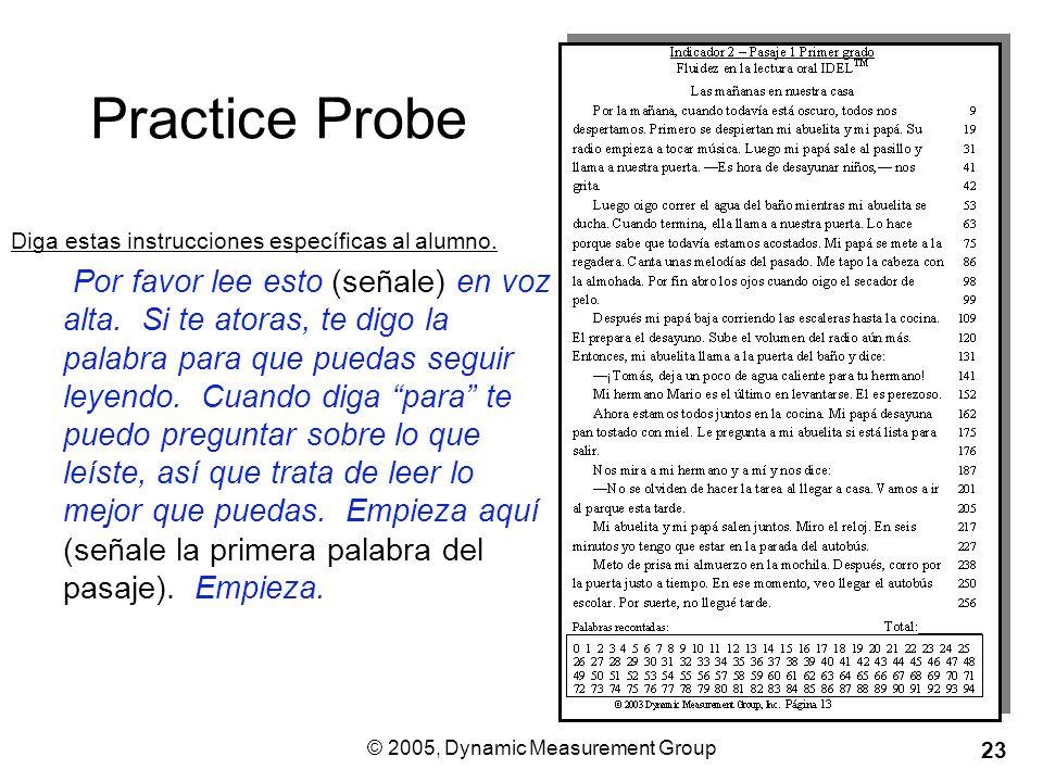 © 2005, Dynamic Measurement Group 23 Practice Probe Diga estas instrucciones específicas al alumno.