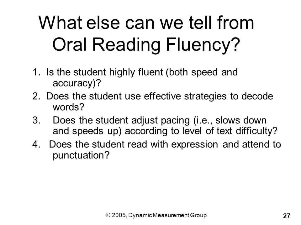 © 2005, Dynamic Measurement Group 27 What else can we tell from Oral Reading Fluency.