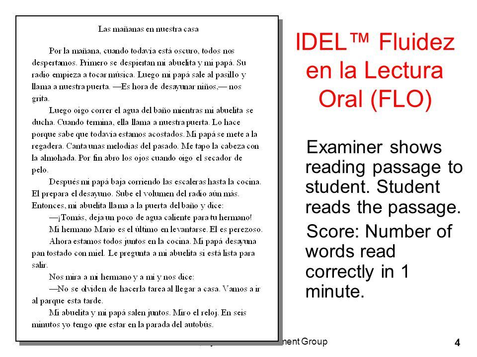 © 2005, Dynamic Measurement Group 4 IDEL™ Fluidez en la Lectura Oral (FLO) Examiner shows reading passage to student.