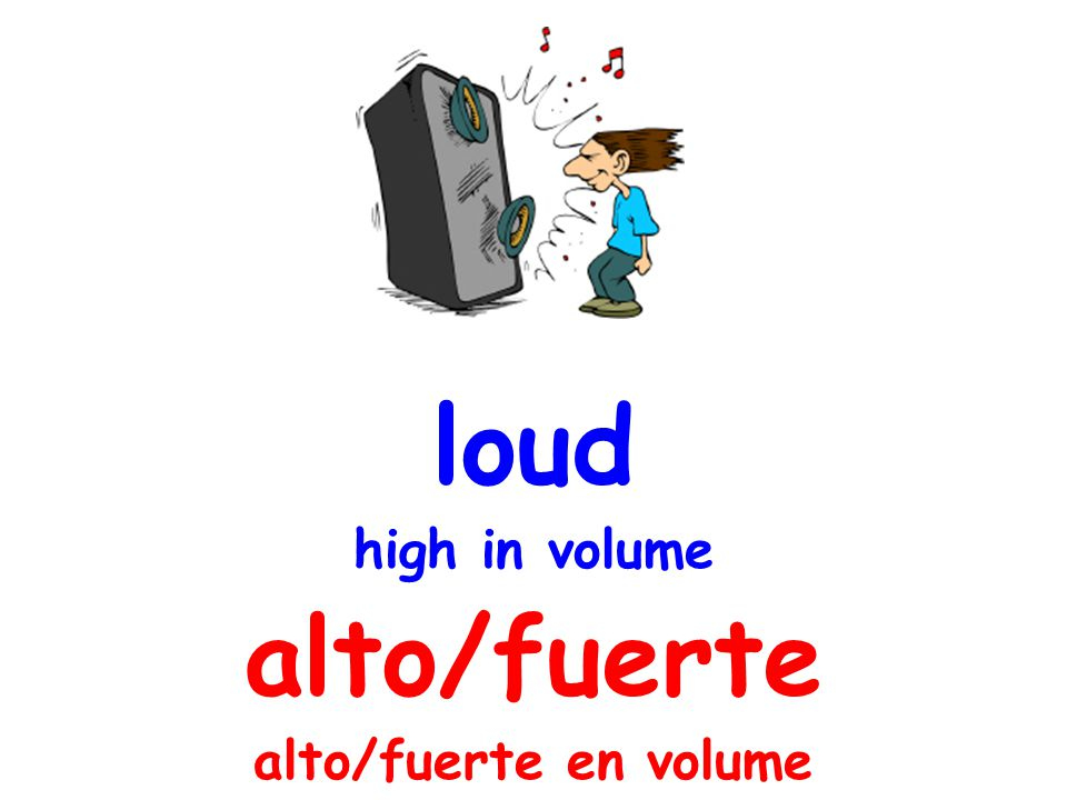 loud high in volume alto/fuerte alto/fuerte en volume