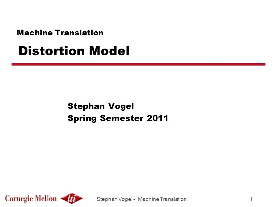 Stephan Vogel - Machine Translation1 Machine Translation Distortion Model Stephan Vogel Spring Semester 2011