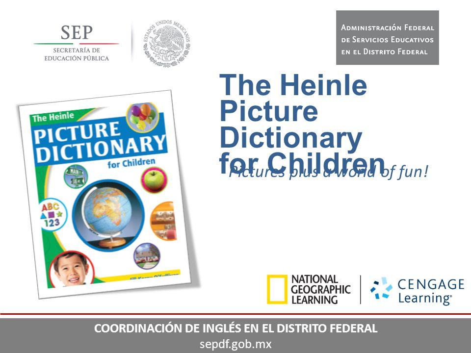 The Heinle Picture Dictionary for Children Pictures plus a world of fun! COORDINACIÓN DE INGLÉS EN EL DISTRITO FEDERAL sepdf.gob.mx