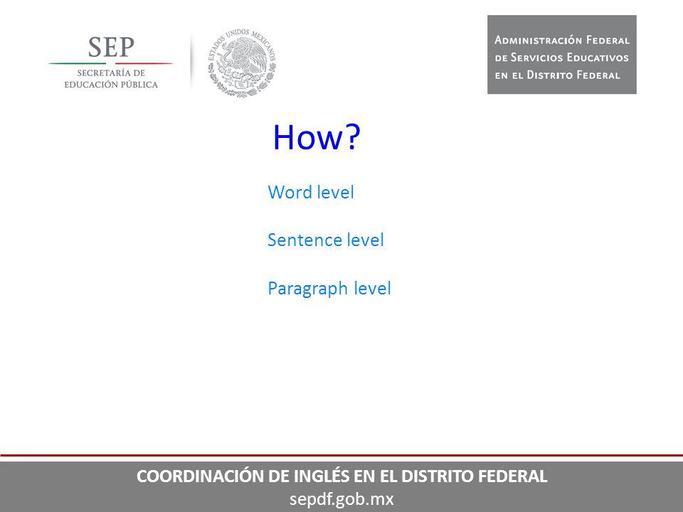 How? Word level Sentence level Paragraph level COORDINACIÓN DE INGLÉS EN EL DISTRITO FEDERAL sepdf.gob.mx
