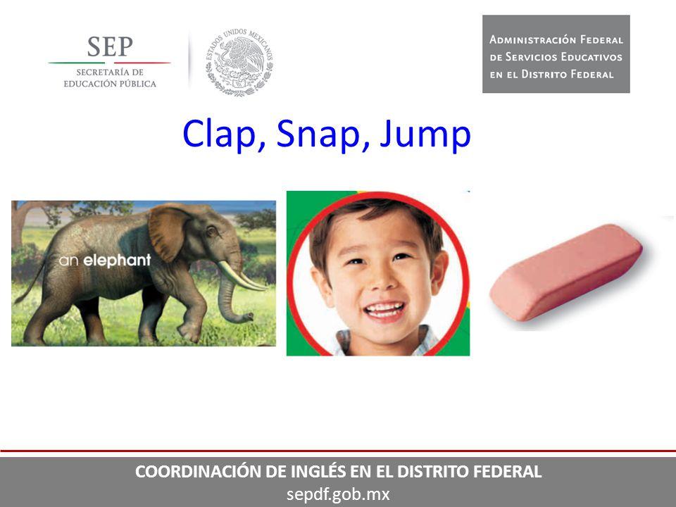 Clap, Snap, Jump COORDINACIÓN DE INGLÉS EN EL DISTRITO FEDERAL sepdf.gob.mx