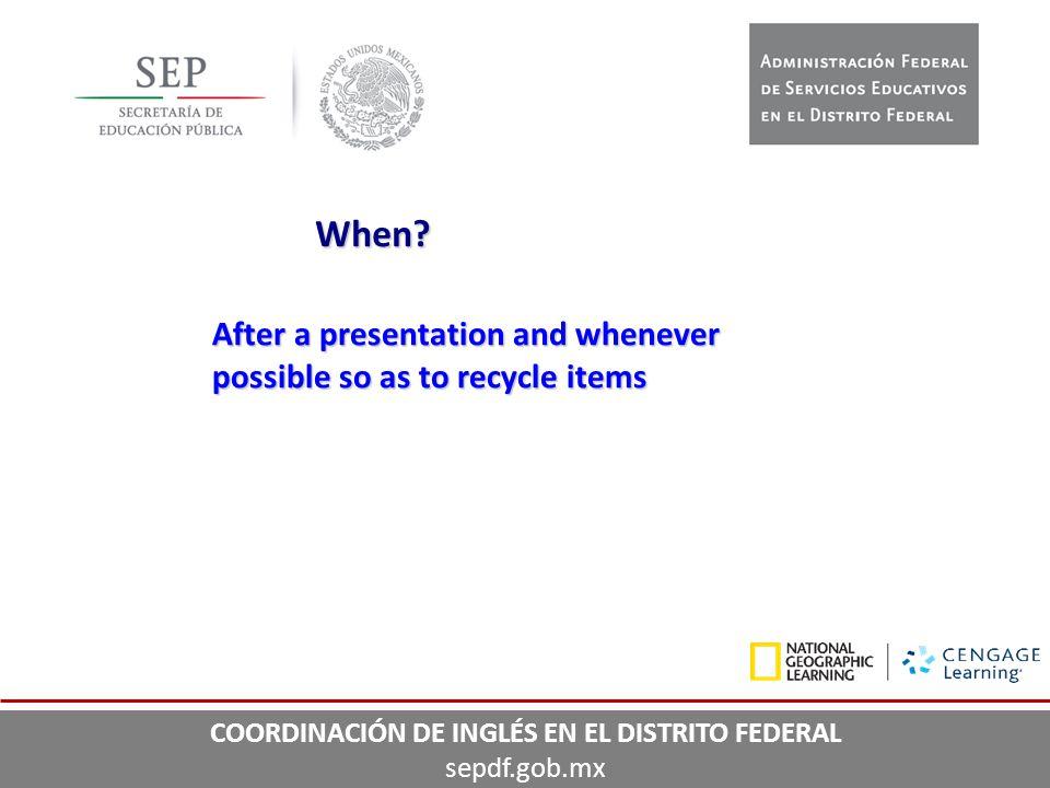 When? After a presentation and whenever possible so as to recycle items COORDINACIÓN DE INGLÉS EN EL DISTRITO FEDERAL sepdf.gob.mx