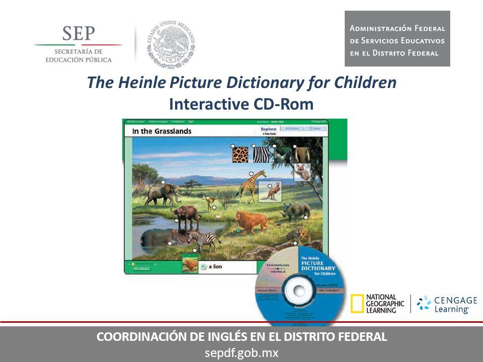 The Heinle Picture Dictionary for Children Interactive CD-Rom COORDINACIÓN DE INGLÉS EN EL DISTRITO FEDERAL sepdf.gob.mx