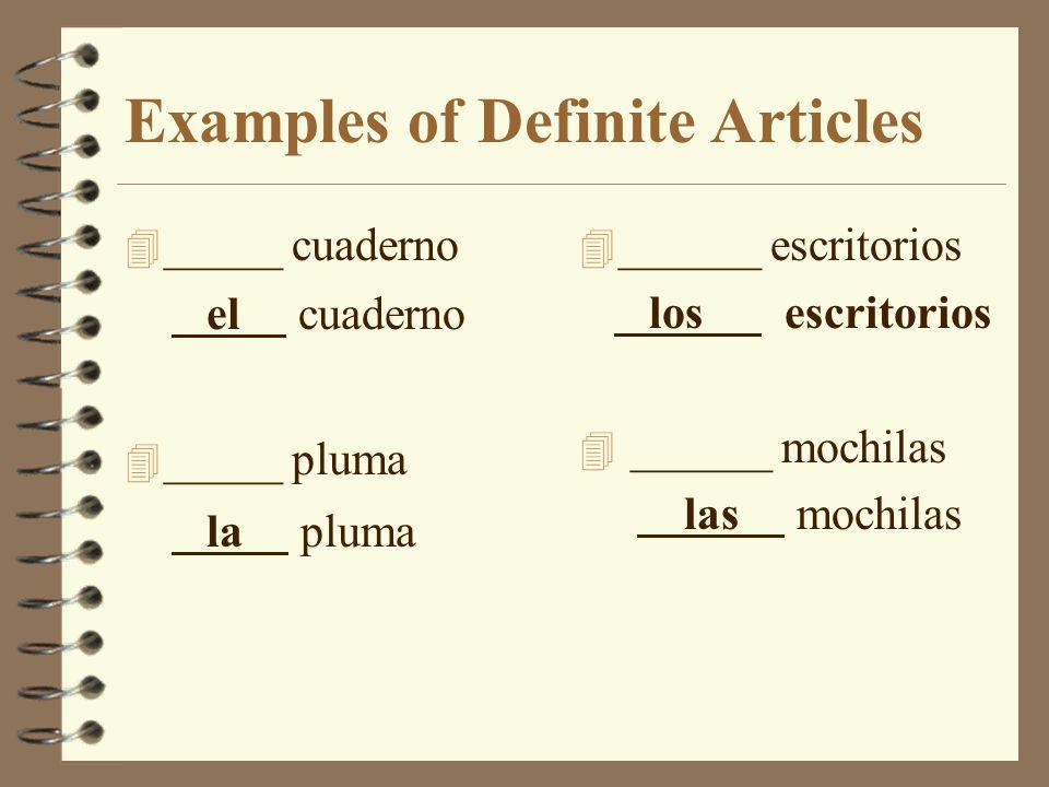 Examples of Definite Articles 4 _____ cuaderno el cuaderno 4 _____ pluma la pluma 4 ______ escritorios los escritorios 4 ______ mochilas las mochilas