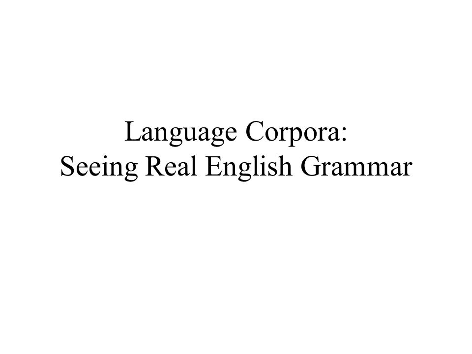Language Corpora: Seeing Real English Grammar