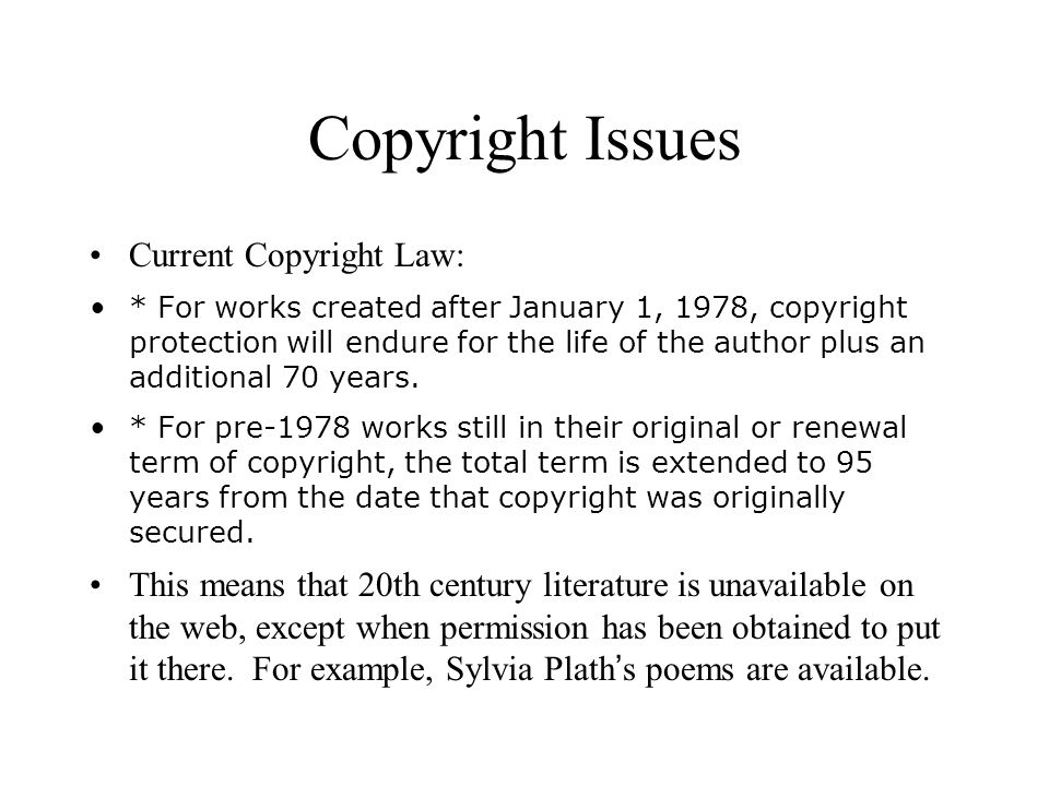 Copyright Issues Current Copyright Law: * For works created after January 1, 1978, copyright protection will endure for the life of the author plus an