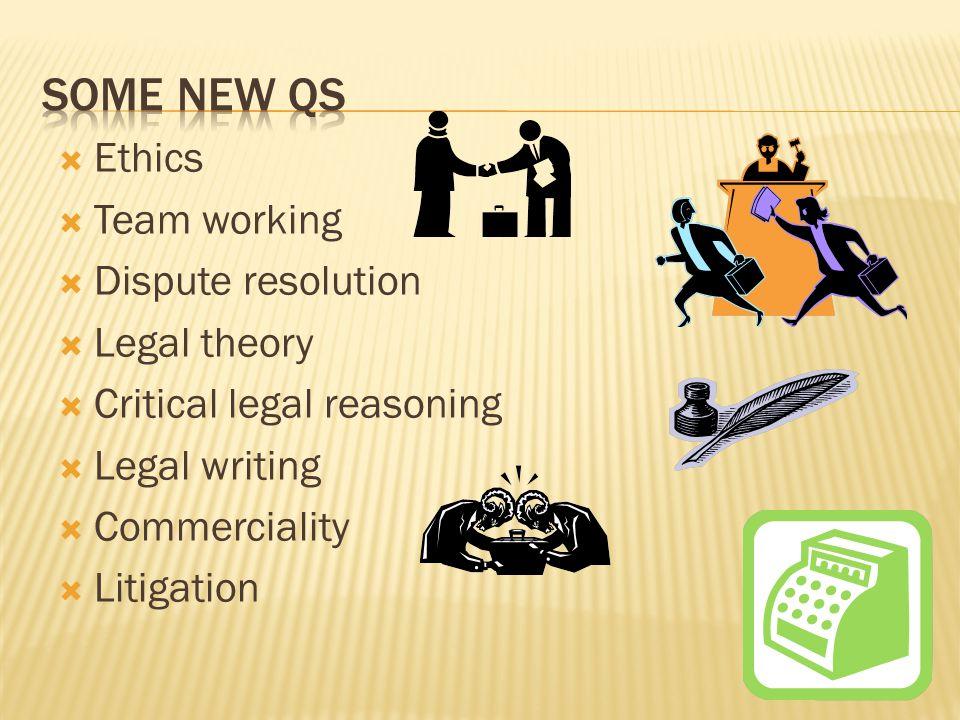  Ethics  Team working  Dispute resolution  Legal theory  Critical legal reasoning  Legal writing  Commerciality  Litigation