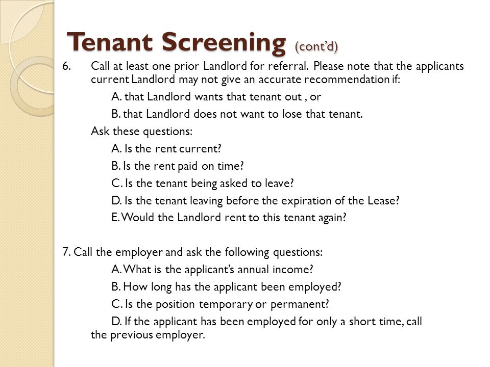 Tenant Screening (cont'd) 6.Call at least one prior Landlord for referral.