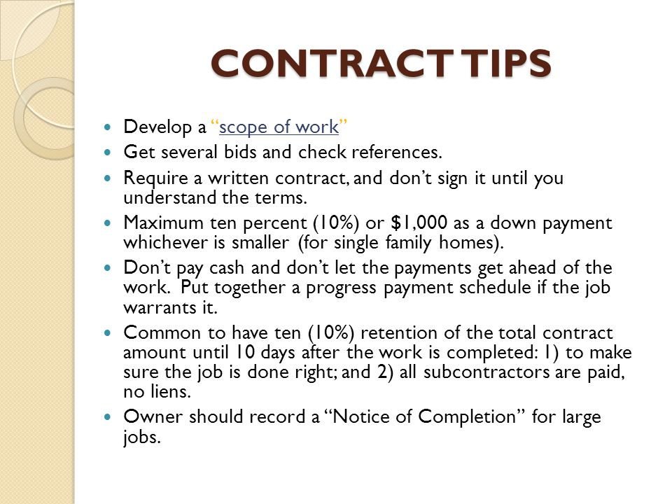 CONTRACT TIPS Develop a scope of work Get several bids and check references.