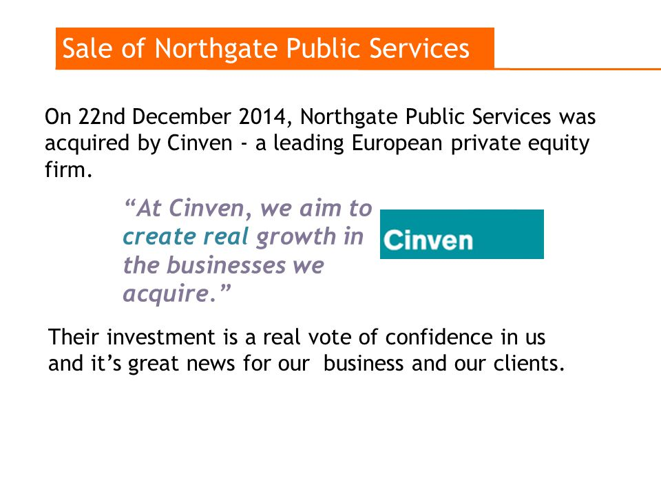 On 22nd December 2014, Northgate Public Services was acquired by Cinven - a leading European private equity firm.