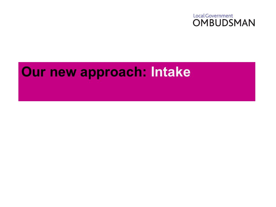 Our new approach: Intake