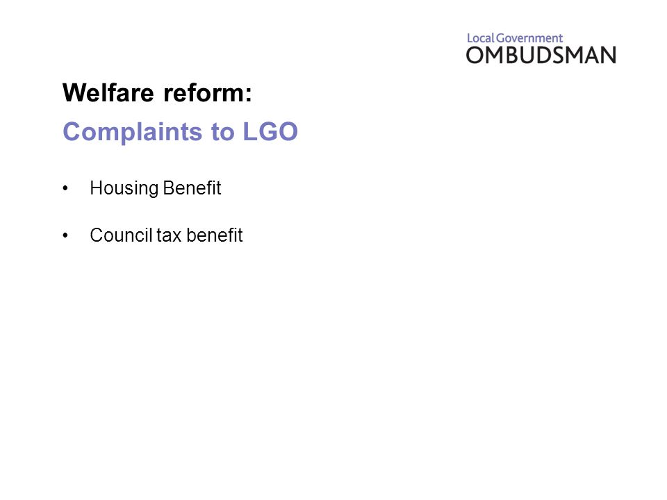 Welfare reform: Complaints to LGO Housing Benefit Council tax benefit