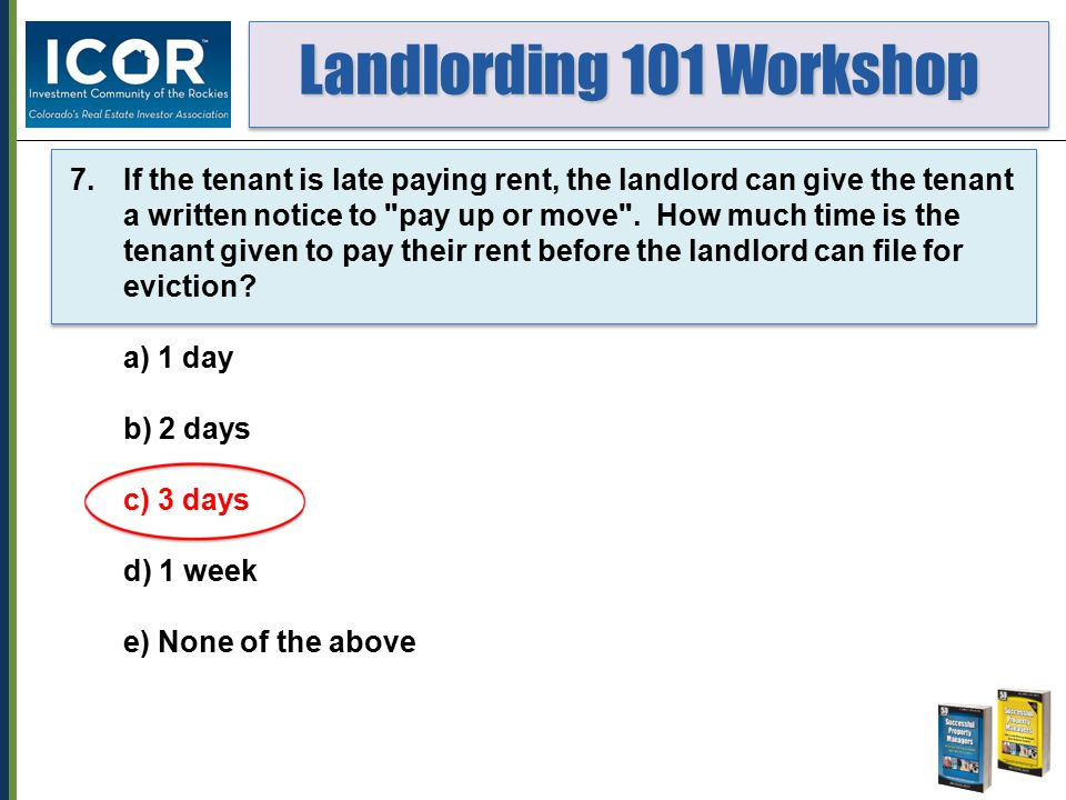 Landlording 101 Workshop Landlording 101 Workshop 7.If the tenant is late paying rent, the landlord can give the tenant a written notice to
