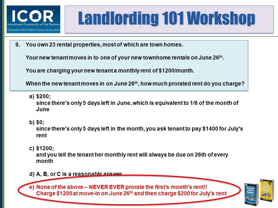 Landlording 101 Workshop Landlording 101 Workshop 9.You own 23 rental properties, most of which are town homes. Your new tenant moves in to one of you
