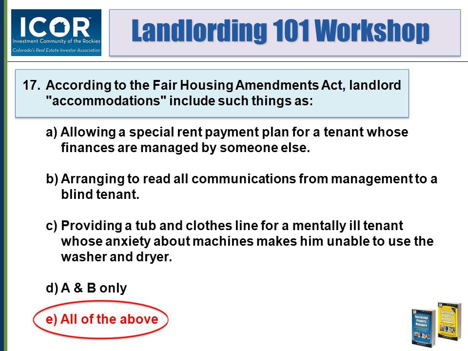 Landlording 101 Workshop Landlording 101 Workshop 17.According to the Fair Housing Amendments Act, landlord