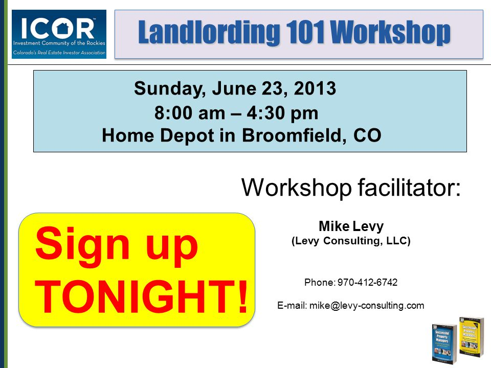 Landlording 101 Workshop Landlording 101 Workshop Workshop facilitator: Mike Levy (Levy Consulting, LLC) Phone: 970-412-6742 E-mail: mike@levy-consult