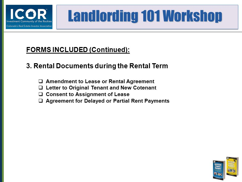 Landlording 101 Workshop Landlording 101 Workshop FORMS INCLUDED (Continued): 3. Rental Documents during the Rental Term  Amendment to Lease or Renta