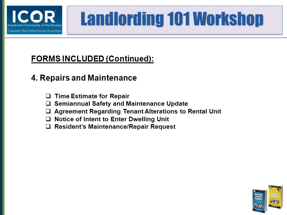 Landlording 101 Workshop Landlording 101 Workshop FORMS INCLUDED (Continued): 4. Repairs and Maintenance  Time Estimate for Repair  Semiannual Safet