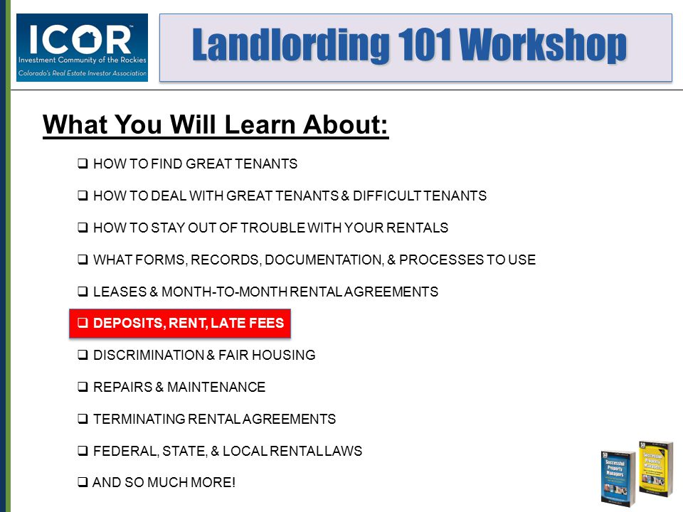 Landlording 101 Workshop Landlording 101 Workshop What You Will Learn About:  HOW TO FIND GREAT TENANTS  HOW TO DEAL WITH GREAT TENANTS & DIFFICULT