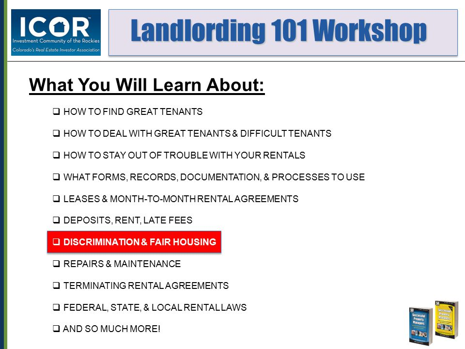 Landlording 101 Workshop Landlording 101 Workshop What You Will Take Home With You:  BOOK: Every Landlord's Legal Guide by Stewart, Warner, and Portman  ELECTRONIC FORMS: All the rental forms you will need – fully modifiable / customizable  SLIDE SET: All the PowerPoint slides used in the class  CLASS WORKBOOK: Several hands-on working sessions – focused on managing YOUR rental properties  BEST PRACTICES: From the workshop facilitator and workshop participants  STEP-BY-STEP ACTION PLAN: You will take home a detailed, customized, action plan for managing YOUR rental properties  COMPREHENSIVE UNDERSTANDING OF HOW TO MANAGE YOUR RENTAL PROPERTIES  POINTERS TO NUMEROUS OTHER RESOURCES THAT WILL BE INVALUABLE TO YOU