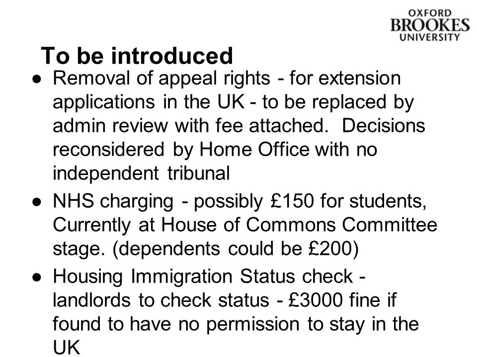 ●Removal of appeal rights - for extension applications in the UK - to be replaced by admin review with fee attached.