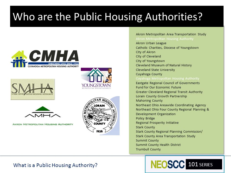 What is a Public Housing Authority? 101 SERIES Akron Metropolitan Area Transportation Study Akron Metropolitan Housing Authority Akron Urban League Ca