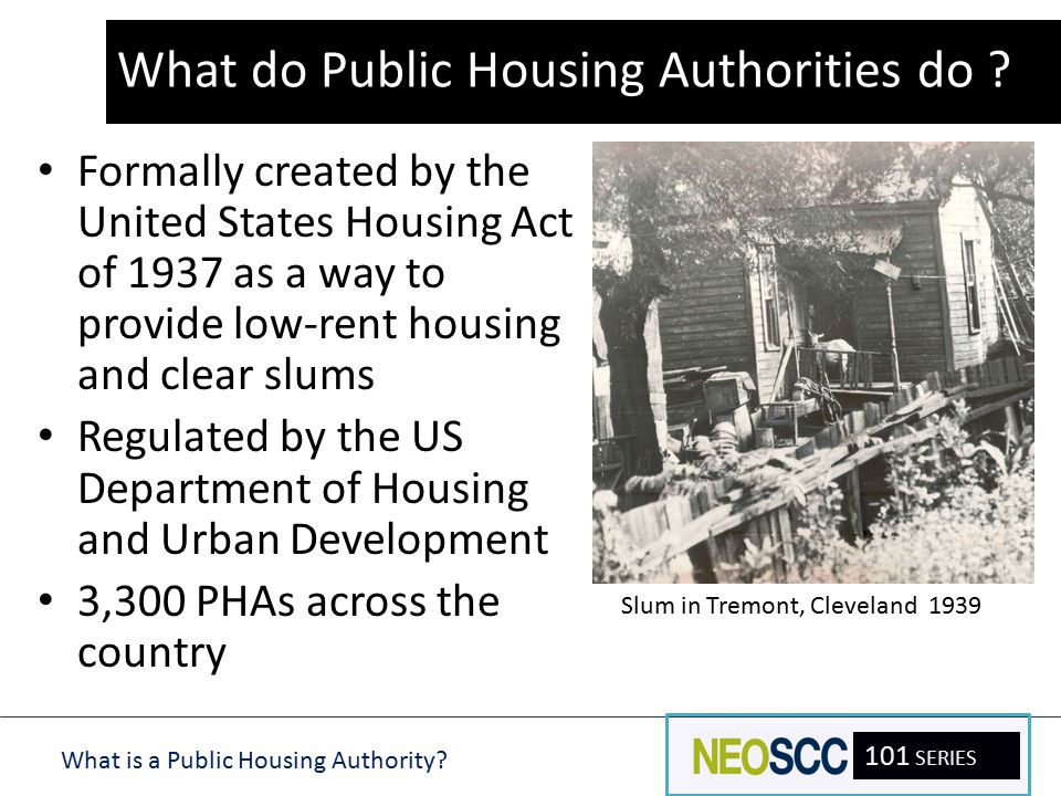 What is a Public Housing Authority? 101 SERIES Overview Formally created by the United States Housing Act of 1937 as a way to provide low-rent housing