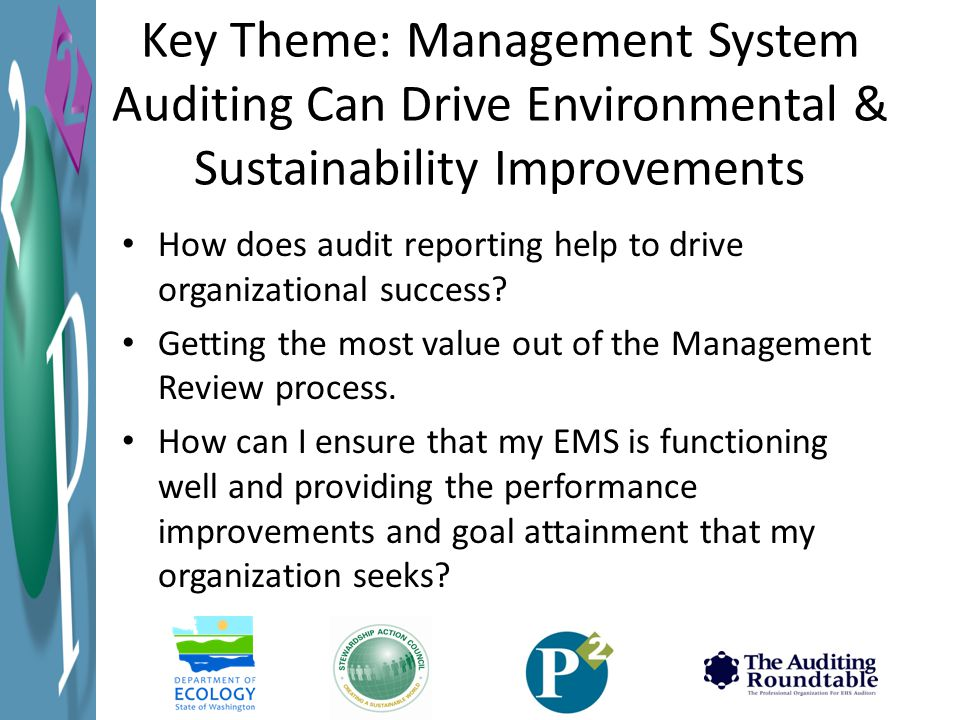 Key Theme: Management System Auditing Can Drive Environmental & Sustainability Improvements How does audit reporting help to drive organizational success.