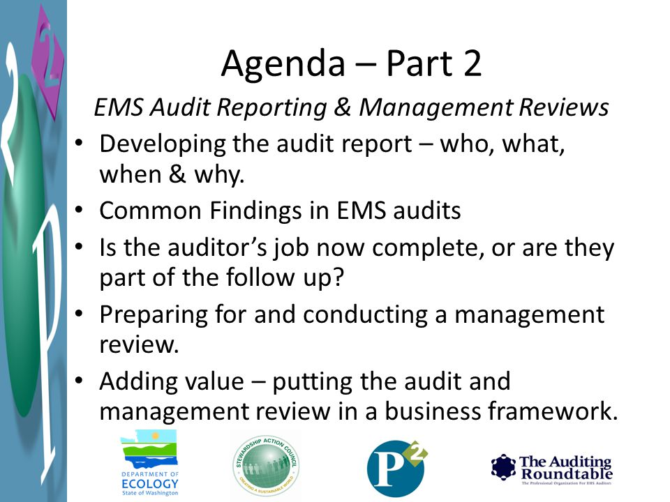 Agenda – Part 2 EMS Audit Reporting & Management Reviews Developing the audit report – who, what, when & why.