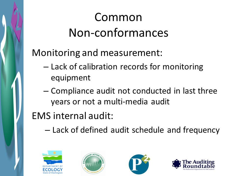 Common Non-conformances Monitoring and measurement: – Lack of calibration records for monitoring equipment – Compliance audit not conducted in last three years or not a multi-media audit EMS internal audit: – Lack of defined audit schedule and frequency