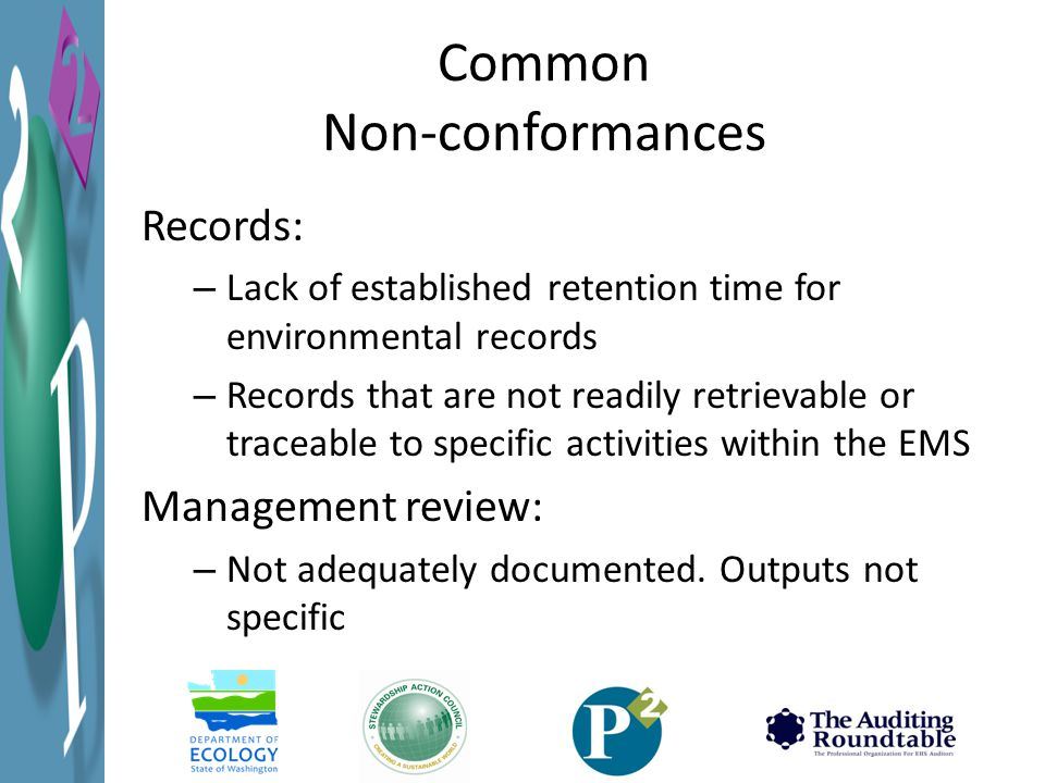 Common Non-conformances Records: – Lack of established retention time for environmental records – Records that are not readily retrievable or traceable to specific activities within the EMS Management review: – Not adequately documented.