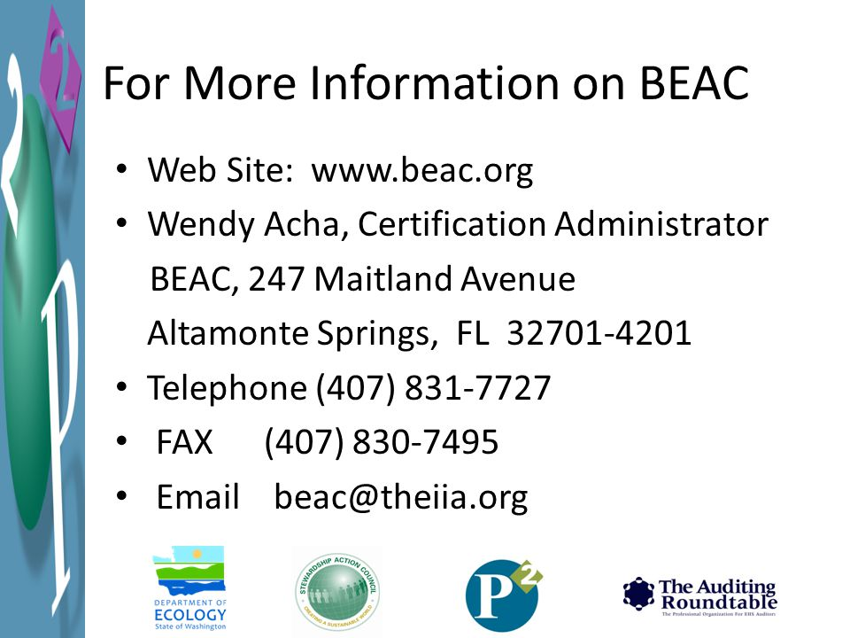 For More Information on BEAC Web Site: www.beac.org Wendy Acha, Certification Administrator BEAC, 247 Maitland Avenue Altamonte Springs, FL 32701-4201 Telephone (407) 831-7727 FAX (407) 830-7495 Email beac@theiia.org
