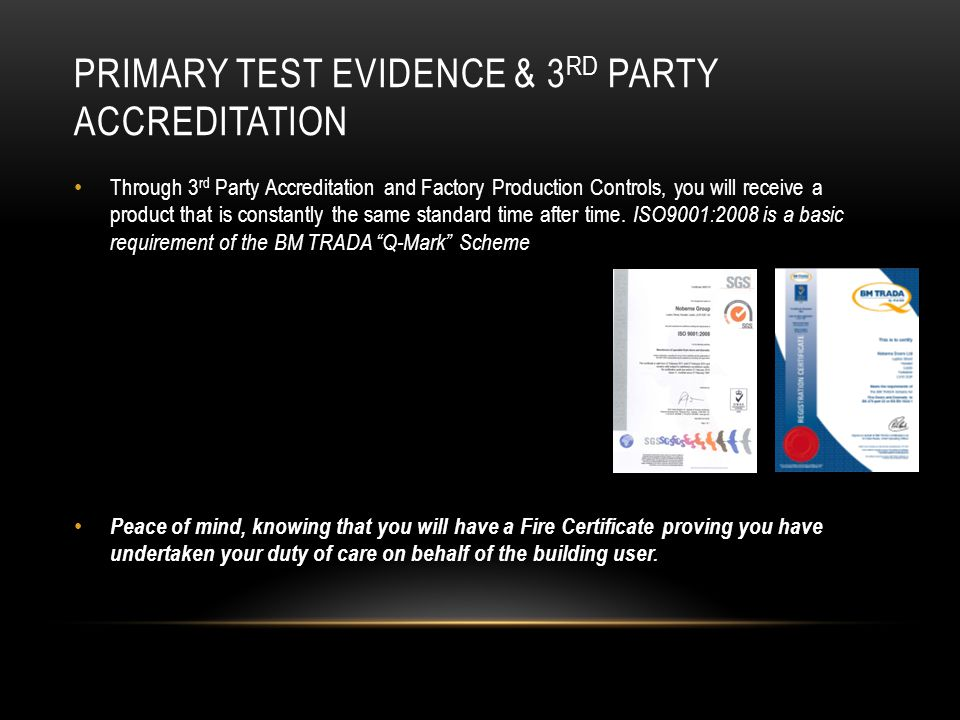PRIMARY TEST EVIDENCE & 3 RD PARTY ACCREDITATION Through 3 rd Party Accreditation and Factory Production Controls, you will receive a product that is constantly the same standard time after time.