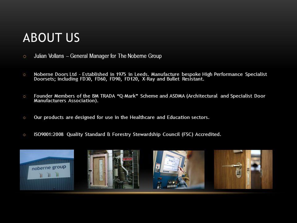 ABOUT US o Julian Vollans – General Manager for The Noberne Group o Noberne Doors Ltd – Established in 1975 in Leeds.