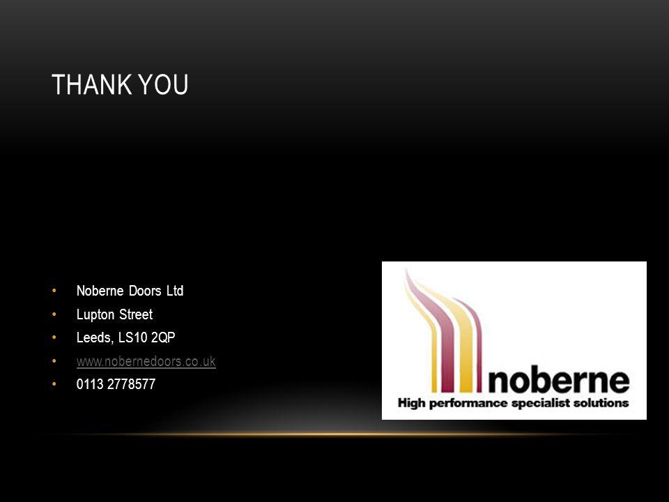 THANK YOU Noberne Doors Ltd Lupton Street Leeds, LS10 2QP www.nobernedoors.co.uk 0113 2778577