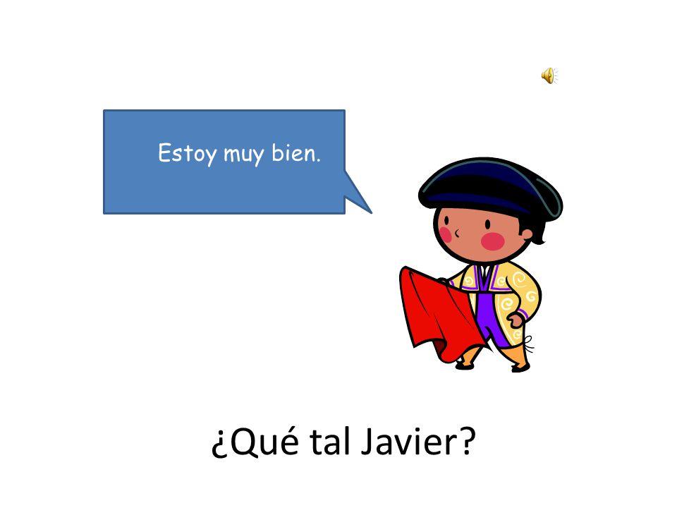 ¿Qué tal Javier Estoy muy bien.